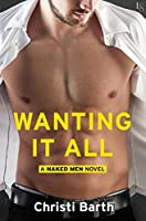 Wanting It All (Naked Men, #2)