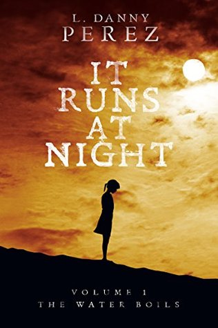 It Runs at Night (The Water Boils, #1)