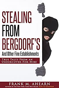 STEALING FROM BERGDORF'S: And Other Fine Establishments: True Tales From An Undercover-For-Hire