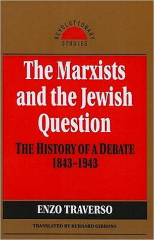 The Marxists and the Jewish Question: The History of a Debate, 1843-1943