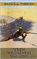 When Wilderness Was King: Three Classic Westerns