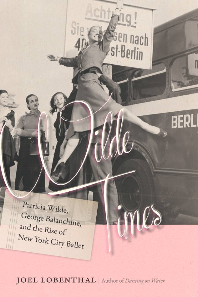 Wilde Times - Patricia Wilde, George Balanchine, and the Rise of New York City Ballet