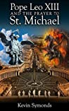Pope Leo XIII And the Prayer to St. Michael: An Historical and Theological Examination