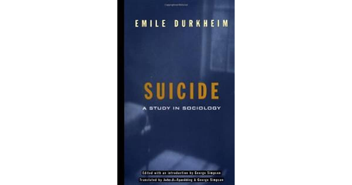 an overview of the study of suicide in the book suicide a study in sociology by durkheim Fabulous book by durkheim, a must for any who has an interest in society originally published in 1897, this is durkheim's pioneering attempt to offer a sociological explanation for a phenomenon regarded until then as exclusively psychological and individualistic.