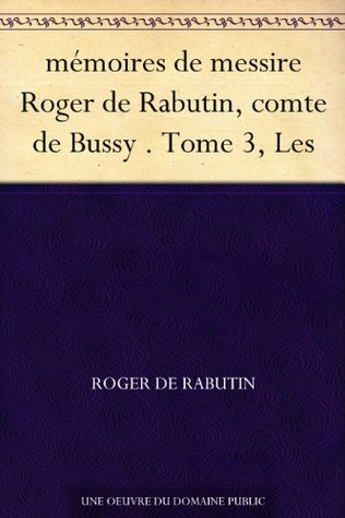 mémoires de messire Roger de Rabutin, comte de Bussy . Tome 3, Les