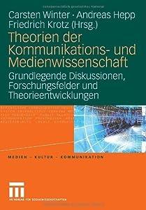 Theorien der Kommunikations- und Medienwissenschaft: Grundlegende Diskussionen, Forschungsfelder und Theorieentwicklungen: Bd 1