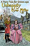 Unhappily Ever After: A Fairy Tale for Grown-ups