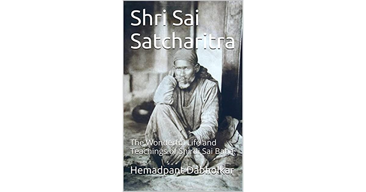 Shri Sai Satcharitra: The Wonderful Life and Teachings of