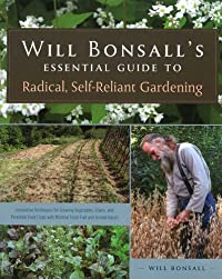 Will Bonsall's Essential Guide to Radical Self-Reliant Gardening
