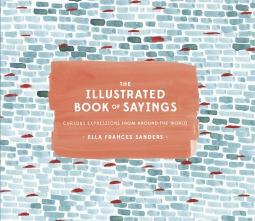 The Illustrated Book of Sayings: Curious Expressions from Around the World