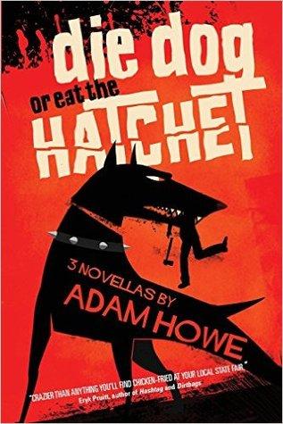 Die Dog or Eat the Hatchet by Adam Howe