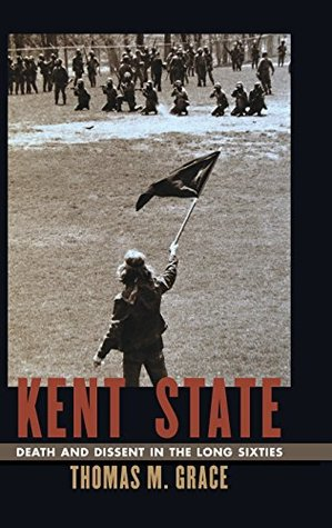 Kent State: Death and Dissent in the Long Sixties