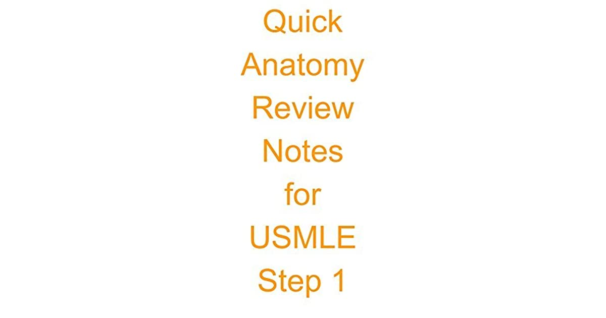 Quick Anatomy Review Notes for USMLE Step 1 by Sanket Patel