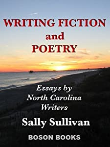 Writing Fiction and Poetry - Essays by Twelve North Carolina Writers