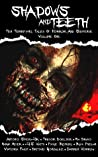 Shadows And Teeth: Ten Terrifying Tales Of Horror And Suspense, Volume 1