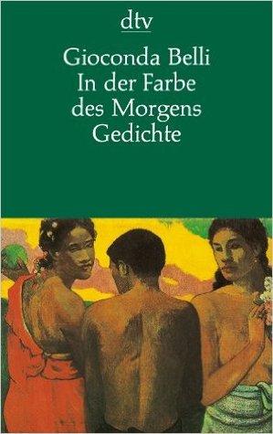 In Der Farbe Des Morgens Gedichte By Gioconda Belli