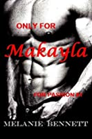 Only For Makayla (For Passion #1)