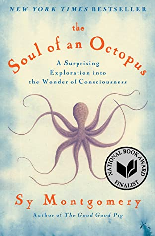 b5ca8ebdb The Soul of an Octopus: A Surprising Exploration Into the Wonder of  Consciousness