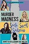 Murder Madness Such Sweet Sadness (Kiss Kill Love Him Still #2)