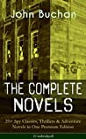 The Complete Novels of John Buchan: 25+ Spy Classics, Thrillers & Adventure Novels in One Premium Edition (Unabridged): Including Richard Hannay Series, ... of the Dark, The Free Fishers and more