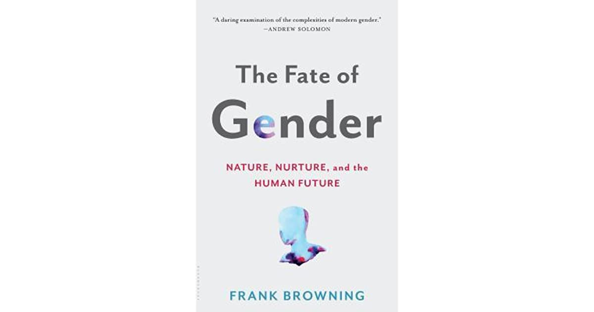 The Fate Of Gender Nature Nurture And The Human Future By Frank