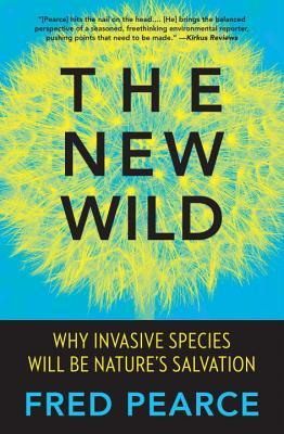 The New Wild: Why Invasive Species Will Be Nature's