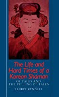 The Life and Hard Times of a Korean Shaman: Of Tales and Telling Tales