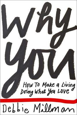 Why You?: How to Market Yourself, Succeed at What You Love and Live a Truly Creative Life
