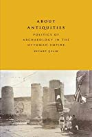 About Antiquities: Politics of Archaeology in the Ottoman Empire
