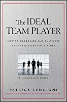 The Ideal Team Player : How to Recognize and Cultivate the Three Essential Virtues