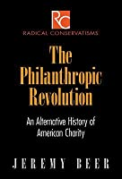 The Philanthropic Revolution: An Alternative History of American Charity