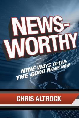 Breaking News: Nine Steps to Becoming the Good News the World Could Use