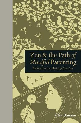 Zen & the Path of Mindful Parenting: Meditations on Raising Children