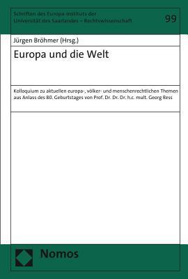 Europa Und Die Welt: Kolloquium Zu Aktuellen Europa-, Volker- Und Menschenrechtlichen Themen Aus Anlass Des 80. Geburtstages Von Prof. Dr. Dr. Dr. H.C. Mult. Georg Ress  by  Jurgen Brohmer