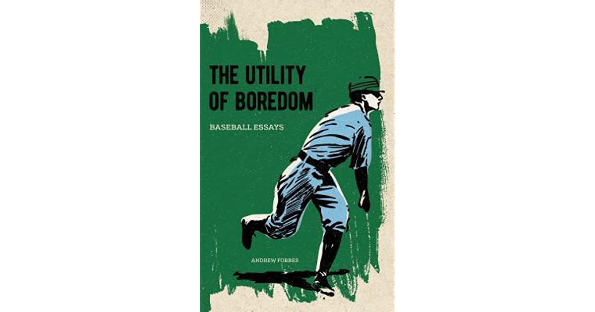 The Utility of Boredom: Baseball Essays by Andrew Forbes