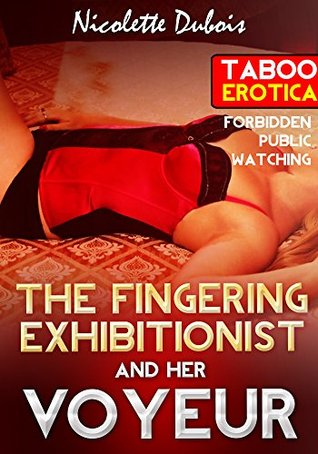 EROTICA: The Fingering Exhibitionist and Her Voyeur: Voyeurism Erotica,Exhibitionism Erotica,Public Romance Sex,Taboo Watching Erotica Forbidden,Peeking Fantasy Contemporary New Adult Short Story