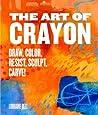 The Art of Crayon: Carve, Melt, Sculpt, Resist, Color!