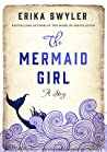 The Mermaid Girl by Erika Swyler