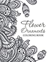 Flower Ornaments: Adult Coloring Book (Art Book Series)