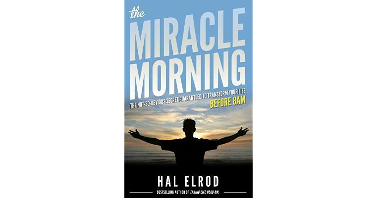 Download The Miracle Morning The Not So Obvious Secret Guaranteed To Transform Your Life Before 8am By Hal Elrod