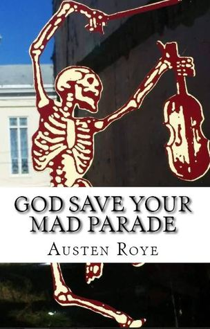 God Save Your Mad Parade by Austen Roye