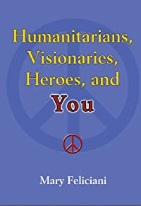 Humanitarians, Visionaries, Heroes, and You
