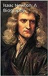 Isaac Newton: A Biography