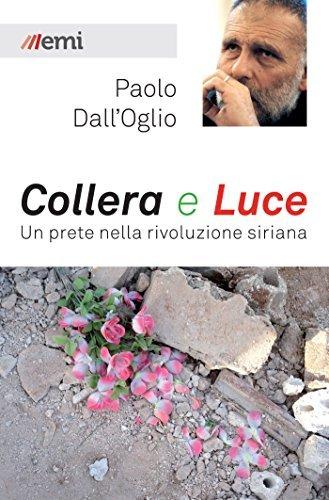 Collera e luce: Un prete nella rivoluzione siriana Paolo DallOglio