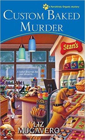 Custom Baked Murder (A Pawsitively Organic Mysteries, #5)