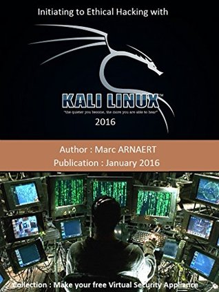 Initiating to Ethical Hacking with Kali Linux: Revised Version of January 2017 (Make your own Free security virtual appliance Book 201701)