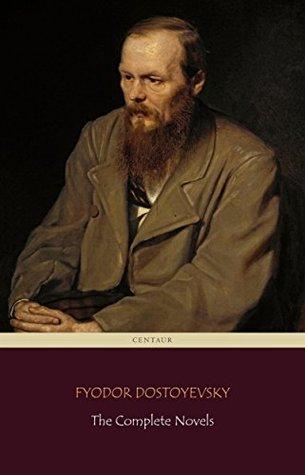 Fyodor Dostoyevsky: The Complete Novels (Centaur Classics)