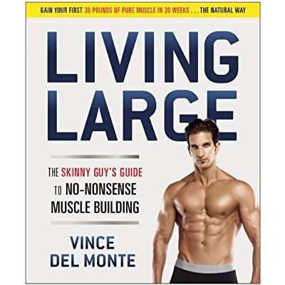 Living Large: The Skinny Guy's Guide to No-Nonsense Muscle Building by Vince Del Monte — Reviews ...