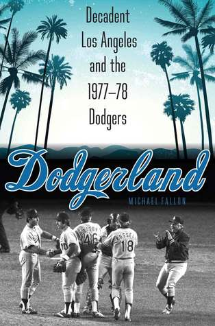 Dodgerland: Decadent Los Angeles and the 1977–78 Dodgers
