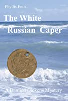 The White Russian Caper. A Damien Dickens Mystery